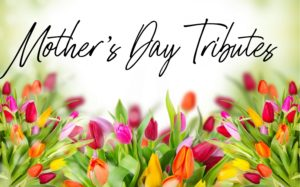 Mother's Day Tributes